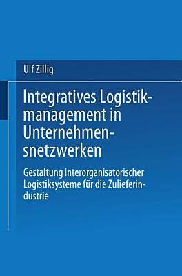 Integratives Logistikmanagement in Unternehmensnetzwerken PDF