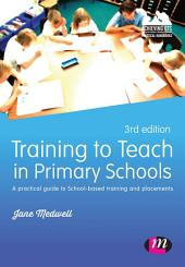 Training to Teach in Primary Schools: A practical guide to School-based training and placements, Edition 3