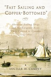 """Fast Sailing and Copper-bottomed"": Aberdeen Sailing Ships and the Emigrant Scots They Carried to Canada, 1774-1855"