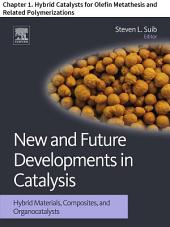 New and Future Developments in Catalysis: Chapter 1. Hybrid Catalysts for Olefin Metathesis and Related Polymerizations