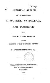 Historical sketch of the progress of discovery, navigation and commerce, from the earliest records to the beginning of the nineteenth century