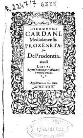 Hieronymi Cardani ... Proxeneta seu De Prudentia ciuili liber