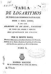 Tabla de logaritmos de todos los números naturales desde I hasta 20000; y de los logaritmos de los senos, tangentes de todos los grados y minutos del quadrante de círculo ...: Volumen 10