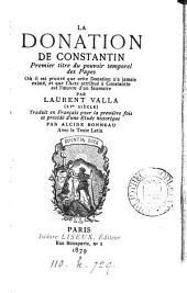 La donation de Constantin ... où il est prouvé que cette donation n'a jamais existé, et que l'acte attribué à Constantin est l'œuvre d'un faussaire; tr. et précédé d'une étude historique, par A. Bonneau. Avec le texte lat. [of the Donation].