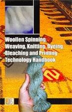 Woollen Spinning, Weaving, Knitting, Dyeing, Bleaching and Printing Technology Handbook