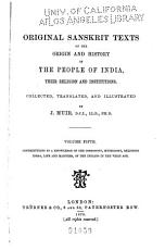 Original Sanskrit Texts on the Origin and History of the People of India  Their Religion and Institutions  Contributions to a knowledge of the cosmogony  mythology  religious ideas  life and manners  of the Indians in the Vedic age  1870 PDF