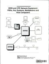 ISDN, and CPE Network Equipment: PBXs, Key Systems, Multiplexers and Host Computers