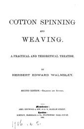 Cotton Spinning and Weaving: A Practical and Theoretical Treatise