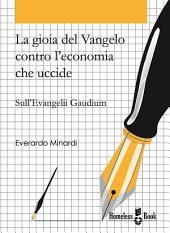 La gioia del Vangelo contro l'economia che uccide: Sull'Evangelii Gaudium