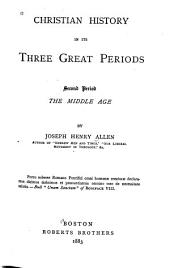 Christian History in Its Three Great Periods: Second Period, the Middle Age