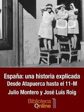 España: una historia explicada: Desde Atapuerca hasta el 11-M