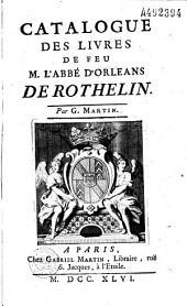 Catalogue des livres de feu M. l'abbé d'Orléans de Rothelin. Par G. Martin