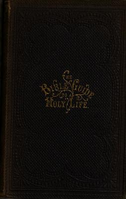 The Bible Guide to a Holy Life; Or the Marrow and Fatness of the Gospel, Arranged Under Nearly Eight Hundred Heads