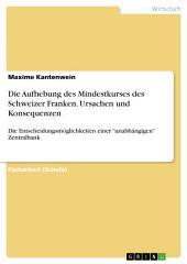 """Die Aufhebung des Mindestkurses des Schweizer Franken. Ursachen und Konsequenzen: Die Entscheidungsmöglichkeiten einer """"unabhängigen"""" Zentralbank"""