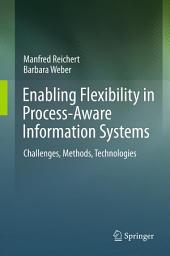 Enabling Flexibility in Process-Aware Information Systems: Challenges, Methods, Technologies