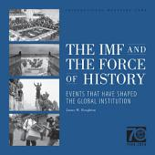 IMF and the Force of History: Events and Ideas That Have Shaped the Global Institution