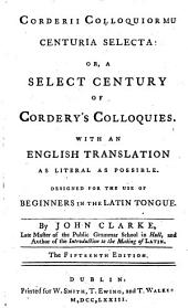 Corderii Colloquiormu [sic] Centuria Selecta: Or, a Select Century of Cordery's Colloquies. With an English Translation ... By John Clarke, ...