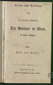 Arien und Gesänge aus der Lieder-Posse: Die Berliner in Wien: in einem Aufzuge