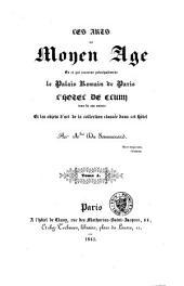 Les arts au moyen âge: en ce qui concerne principalement le Palais romain de Paris, l'Hôtel de Cluny, issu de ses ruines, et les objets d'art de la collection classée dans cet hôtel, Volume4