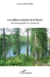 Les milieux naturels de la Russie: Une biogéographie de l'immensité