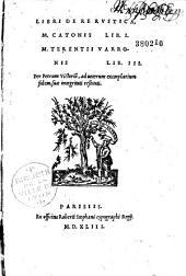 De re rustica. M. Catonis lib. I. M. Terentii Varronis lib. III. Palladii lib. XIIII