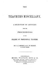 The Teacher's Miscellany: A Selection of Articles from the Proceedings of the College of Professional Teachers