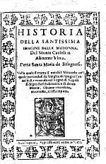 Historia della santissima imagine della Madonna del Monte Carsoli in Abruzzo Ultra, detta Santa Maria de Bisognosi ... Di nuovo riveduta, etc