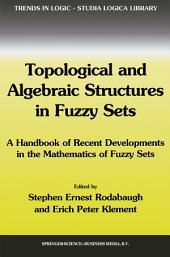Topological and Algebraic Structures in Fuzzy Sets: A Handbook of Recent Developments in the Mathematics of Fuzzy Sets