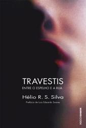 Travestis: Entre o espelho e a rua