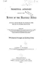 Theoretical Astronomy Relating to the Motions of the Heavenly Bodies: Revolving Around the Sun in Accordance with the Law of Universal Gravitation ...