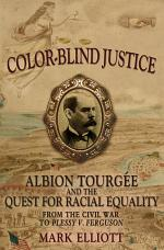 Color-Blind Justice : Albion Tourgee and the Quest for Racial Equality from the Civil War to Plessy v. Ferguson