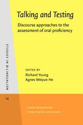 Talking and Testing: Discourse approaches to the assessment of oral proficiency