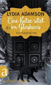 Eine Katze sitzt im Glashaus: Kriminalroman
