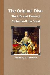 The Original Diva The Life And Times Of Catherine Ii The Great Book PDF