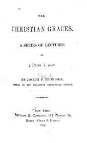 The Christian Graces: A Series of Lectures on 2 Peter I, 5-12