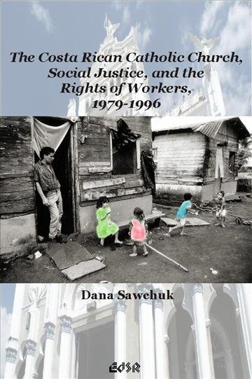The Costa Rican Catholic Church  Social Justice  and the Rights of Workers  1979 1996