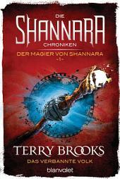 Die Shannara-Chroniken: Der Magier von Shannara 1 - Das verbannte Volk: Roman