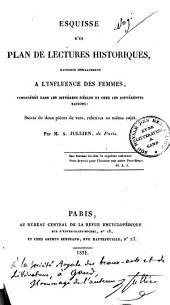 Esquisse d'un plan de lectures historiques, rapporté spécialement à l'influence des femmes ...