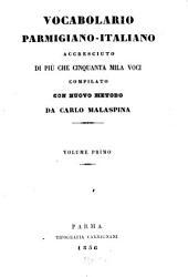 Vocabolario Parmigiano - Italiano accresciuto di più che cinquanta mila voci compilato con nuovo metodo: Volume 1