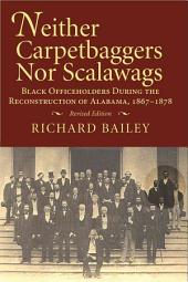 Neither Carpetbaggers Nor Scalawags: Black Officeholders During the Reconstruction of Alabama, 1867-1878