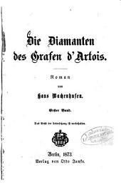 Die Diamanten des Grafen d'Artois: Roman von Hans Wachenhusen, Band 1