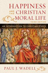 Happiness and the Christian Moral Life: An Introduction to Christian Ethics, Edition 3