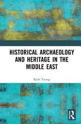 Historical Archaeology And Heritage In The Middle East Book PDF