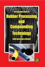 The Complete Book on Rubber Processing and Compounding Technology  with Machinery Details  2nd Revised Edition