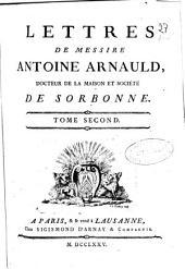 Lettres de messire Antoine Arnauld ...: Tome second