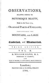 Observations, Relative Chiefly to Picturesque Beauty, Made in the Year 1772: On Several Parts of England; Particularly the Mountains, and Lakes of Cumberland, and Westmoreland. Third Edition. ... By William Gilpin, ...