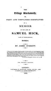 The Village Blacksmith, Or Piety and Usefulness Exemplified in a Memoir of the Life of Samuel Hick, Late of Micklefield, Yorkshire
