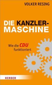 Die Kanzlermaschine: Wie die CDU funktioniert