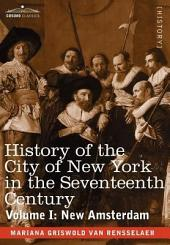 History of the City of New York in the Seventeenth Century: Volume 1