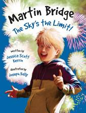 Martin Bridge: The Sky's the Limit!: Volume 7